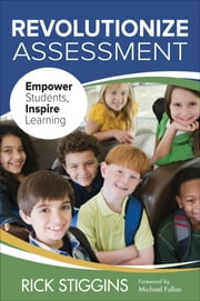Revolutionize Assessment - Empower Students, Inspire Learning ebook by Richard (Rick) J. (John) Stiggins