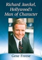 Richard Jaeckel, Hollywood's Man of Character ebook by Gene Freese