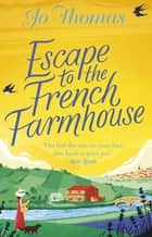 Escape to the French Farmhouse - The #1 Kindle Bestseller ebook by Jo Thomas