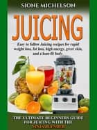 Juicing: The Ultimate Beginners Guide For Juicing With The Ninja Blender & Nutribullet ebook by Sione Michelson