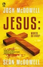 Jesus: Morto ou Vivo? ebook by Josh McDowell, Sean McDowell