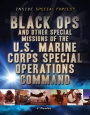 Black Ops and Other Special Missions of the U.S. Marine Corps Special Operations Command ebook by Poolos, J.