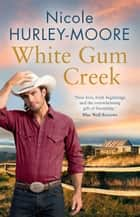 White Gum Creek eBook by Nicole Hurley-Moore