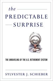 The Predictable Surprise - The Unraveling of the U.S. Retirement System ebook by Sylvester J. Schieber