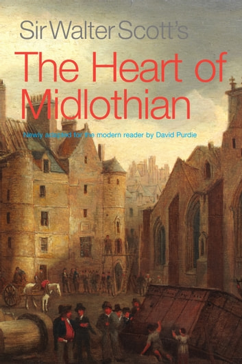 Sir Walter Scott's The Heart of Midlothian - Newly Adapted for the Modern Reader by David Purdie ebook by Walter Scott
