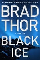 Black Ice - A Thriller eBook by Brad Thor
