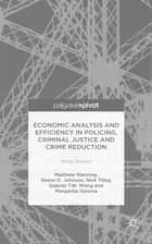 Economic Analysis and Efficiency in Policing, Criminal Justice and Crime Reduction - What Works? ebook by Matthew Manning, Shane D. Johnson, Nick Tilley,...