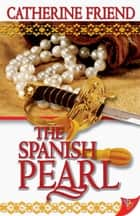 The Spanish Pearl ebook by Catherine Friend