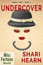 Undercover - Miss Fortune World: Sinful Past, #1 ebook by Shari Hearn