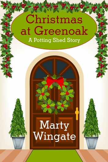 Christmas at Greenoak (A Potting Shed Story) ebook by Marty Wingate