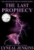 The Last Prophecy (Ana Martin Series # 4) ebook by Lyneal Jenkins