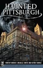 Haunted Pittsburgh ebook by Timothy Murray, Michelle Smith, Haydn Thomas