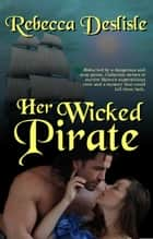 Her Wicked Pirate ebook by Rebecca Deslisle