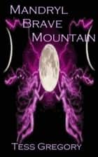 Mandryl Brave Mountain ebook by Tess Gregory