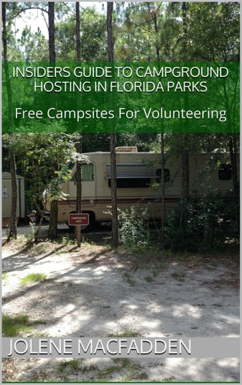Insider's Guide to Campground Hosting in Florida Parks ebook by Jolene MacFadden