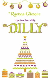Trouble With Dilly ebook by Rachna Gilmore