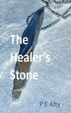 The Healer's Stone ebook by P E Alty