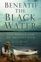 Beneath the Black Water ebook by Jon Berry,Chris Yates