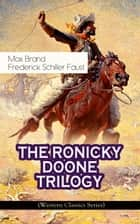 THE RONICKY DOONE TRILOGY (Western Classics Series) - Ronicky Doone, Ronicky Doone's Treasure & Ronicky Doone's Reward ebook by Max Brand, Frederick Schiller Faust