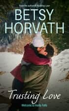 Trusting Love ebook by Betsy Horvath