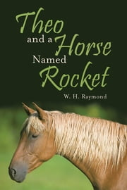 Theo and a Horse Named Rocket ebook by W. H. Raymond