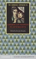 The Cambridge Companion to American Women Playwrights ebook by Brenda Murphy