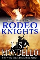 Sweet Montana Sky - Rodeo Knights, A Western Romance Novel ebook by Lisa Mondello