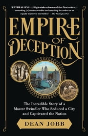 Empire of Deception - The Incredible Story of a Master Swindler Who Seduced a City and Captivated the Nation ebook by Dean Jobb