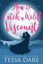 How to Catch a Wild Viscount eBook by Tessa Dare