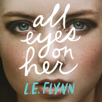All Eyes on Her audiobook by L.E. Flynn