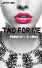 Two For Me ebook by Liz Winters
