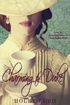 Charming the Duke ebook by Holly Bush