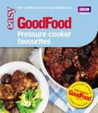 Good Food: Pressure Cooker Favourites ebook by Barney Desmazery