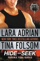 Hide and Seek - Phoenix Code 3 & 4 ebook by Lara Adrian, Tina Folsom