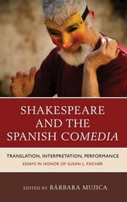 Shakespeare and the Spanish Comedia - Translation, Interpretation, Performance: Essays in Honor of Susan L. Fischer ebook by Bárbara Mujica