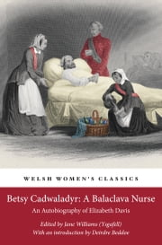 Betsy Cadwaladyr: A Balaclava Nurse - An Autobiography of Elizabeth Davis ebook by Jane Williams,Deirdre Beddoe