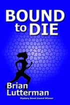 Bound to Die ebook by Brian Lutterman