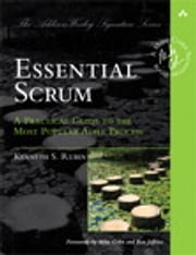 Essential Scrum: A Practical Guide to the Most Popular Agile Process - A Practical Guide to the Most Popular Agile Process ebook by Kenneth S. Rubin