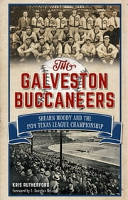 Galveston Buccaneers, The - Shearn Moody and the 1934 Texas League Championship ebook by Kris Rutherford,E. Douglas McLeod