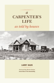 A Carpenter's Life as Told by Houses ebook by Larry Haun