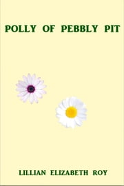 Polly of Pebbly Pit ebook by Lillian Elizabeth Roy