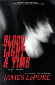 Blood, Light & Time - Project 52/2015 ebook by James LePore