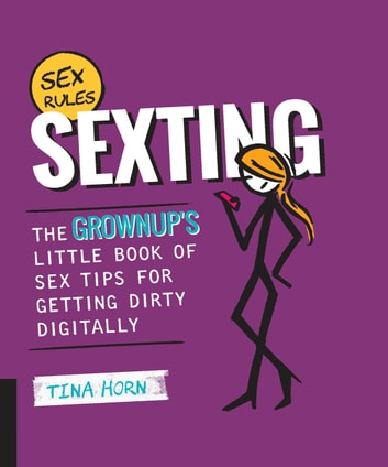 Sexting - The Grownup's Little Book of Sex Tips for Getting Dirty Digitally ebook by Tina Horn