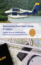 Aeronautical Chart Users Guide - National Aeronautical Navigation Services ebook by Federal Aviation Administration