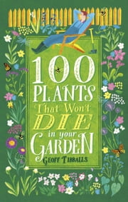 100 Plants That Won't Die in Your Garden ebook by Geoff Tibballs