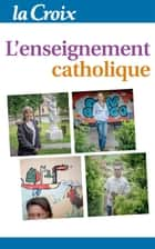 L'enseignement catholique ebook by La Croix