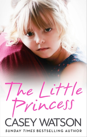 The Little Princess: The shocking true story of a little girl imprisoned in her own home 電子書 by Casey Watson