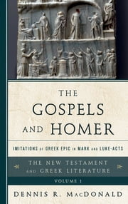 The Gospels and Homer - Imitations of Greek Epic in Mark and Luke-Acts ebook by Dennis R. MacDonald