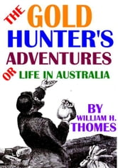 The Gold Hunter's Adventures; Or, Life in Australia ebook by William H. Thomes