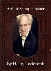 Arthur Schopenhauer ebook by Henry Lockworth,Eliza Chairwood,Bradley Smith